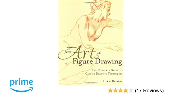 The Art Of Figure Drawing Clem Robins 0035313319846