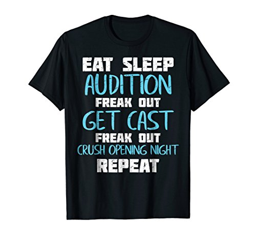 Eat Sleep Audition Crush Opening Night Funny Theater Shirt