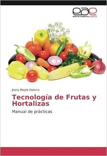Tecnología de Frutas y Hortalizas: Manual de prácticas (Spanish Edition): Jhony Mayta Hancco: 9786202117609: Amazon.com: Books
