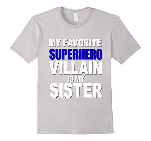 Men's My Favorite Superhero Villain Is My Sister Shirt Funny Kids Small Silver (Heroes And Villains Clothing)