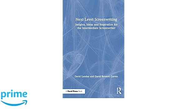 Next Level Screenwriting: Insights, Ideas and Inspiration ...