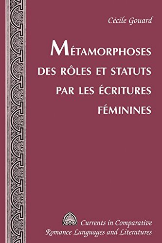 Métamorphoses des rôles et statuts par les écritures féminines (Currents in Comparative Romance Languages and Literatures) (French Edition) by Peter Lang Inc., International Academic Publishers