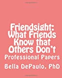 Friendsight: What Friends Know That Others Don't, Bella DePaulo, 146099065X
