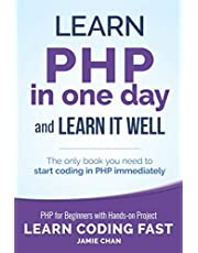 PHP: Learn PHP in One Day and Learn It Well. PHP for Beginners with Hands-on Project.