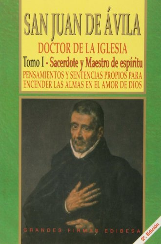 San Juan De Ávila: Tomo I. Sacerdote Y Maestro De Espíritu. Pensamientos Y Sentencias