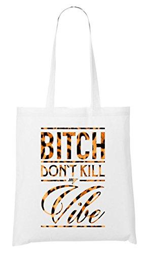 Bitch Don`t Kill My Vibe Leo Bag White