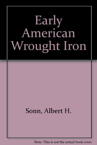 (Early American Wrought Iron, 3 volumes in 1 )