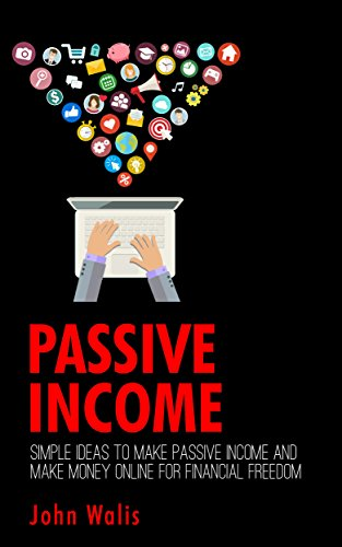 Passive Income: Simple Ideas to Make Passive Income and Make Money Online for Financial Freedom
