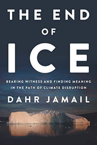 The End of Ice: Bearing Witness and Finding Meaning in the Path of Climate Disruption by [Jamail, Dahr]