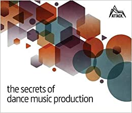 The Secrets Of Dance Music Production: The World's Leading Electronic Music Production Magazine Delivers The Definitive Guide To Making Cutting-edge Dance Music por David Felton epub