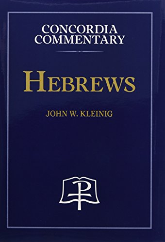 Hebrews (Concordia Commentary: a Theological Exposition of Sacred Scripture)