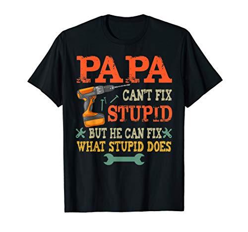 Papa Can't Fix Stupid T-Shirt