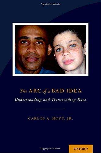 The Arc of a Bad Idea: Understanding and Transcending Race