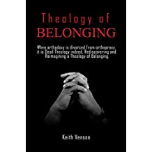 When Orthodoxy Is Divorced From Orthopraxy: It is Dead Theology. Reimaging and Rediscovering A Theology of Being and Belonging