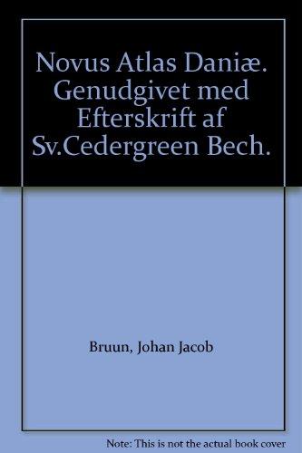 Novus Atlas Dani   Genudgivet Med Efterskrift Af Sv Cedergreen Bech