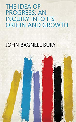 The Idea of Progress / An inguiry into its origin and growth