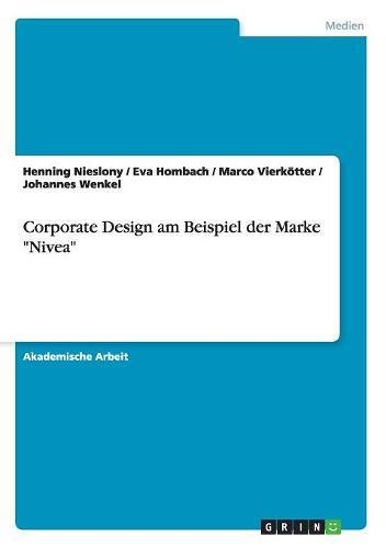 "Corporate Design Am Beispiel Der Marke ""Nivea"" (German Edition)"