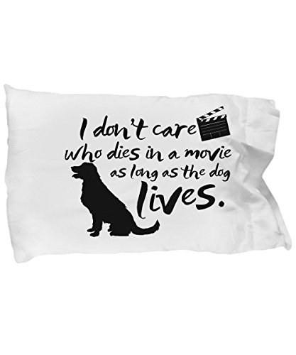 Funny Novelty Gift For Dog Lover I Don't Care Who Dies in a Movie As Long As the Best Animal Lover Dog Dogs Puppy Puppies Pillow Case by Best Cool Gift