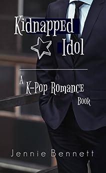 Kidnapped Idol: A Kpop Romance Book by [Bennett, Jennie]