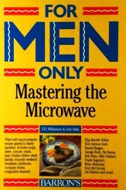 For Men Only: Mastering the Microwave by Cici Williamson, John Kelly
