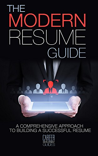 THE MODERN RESUME GUIDE A Comprehensive Approach To Building Successful Resume Career Development Guides Book 1