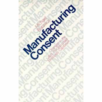 Manufacturing Consent. Changes in the Labor Process Under Monopoly Capitalism