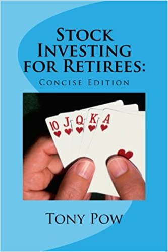 Stock Investing for Retirees: Concise Edition (Volume 1): Tony Pow