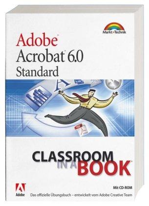 Adobe Acrobat 6.0 Standard - Classroom in a Book: Das offizielle Trainingsbuch - entwickelt vom Adobe Creative Team Taschenbuch – 1. September 2003 Markt+Technik Verlag 3827266351 MAK_GD_9783827266354 Anwendungs-Software