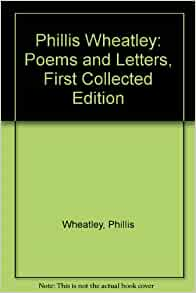 Phillis Wheatley: Poems and Letters, First Collected