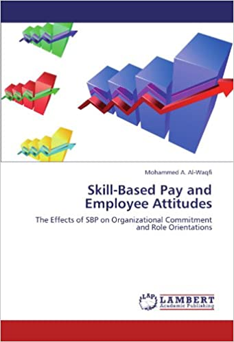 Book Skill-Based Pay and Employee Attitudes: The Effects of SBP on Organizational Commitment and Role Orientations