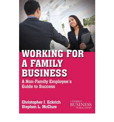 [ Working for a Family Business: A Non-Family Employee's Guide to Success Eckrich, Christopher J. ( Author ) ] { Paperback } 2010