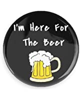 "I'm Here For The Beer 1.5"" Pin/Button"