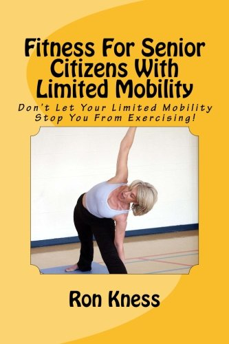 Fitness For Senior Citizens With Limited Mobility Don T