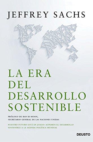 La era del desarrollo sostenible: Nuestro futuro está en juego: incorporemos el desarrollo sostenible a la agenda política mundial (Spanish Edition)