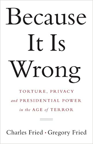 Read online Because It Is Wrong: Torture, Privacy and Presidential Power in the Age of Terror PDF