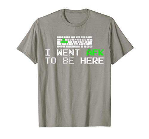 I Went AFK To Be Here Gamer Gaming Computer Video Games T-Shirt