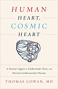 Book Human Heart, Cosmic Heart: A Doctor s Quest to Understand, Treat, and Prevent Cardiovascular Disease