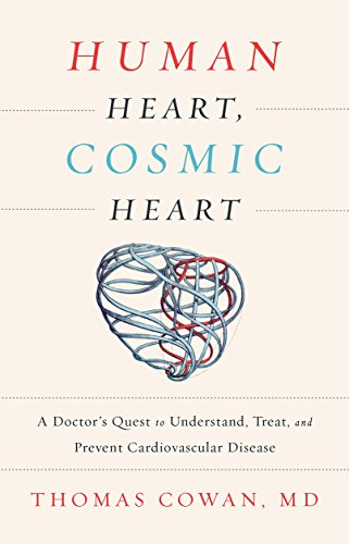 Human Heart  Cosmic Heart  A Doctor S Quest To Understand  Treat  And Prevent Cardiovascular Disease