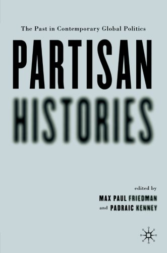 Partisan Histories: The Past in Contemporary Global Politics