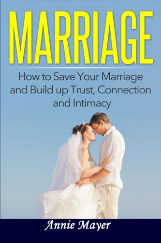 Marriage: How to Save Your Marriage and Build up Trust, Connection and... - 41rmW0kl4gL