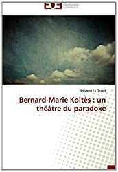 Bernard-Marie Koltès : un théâtre du paradoxe
