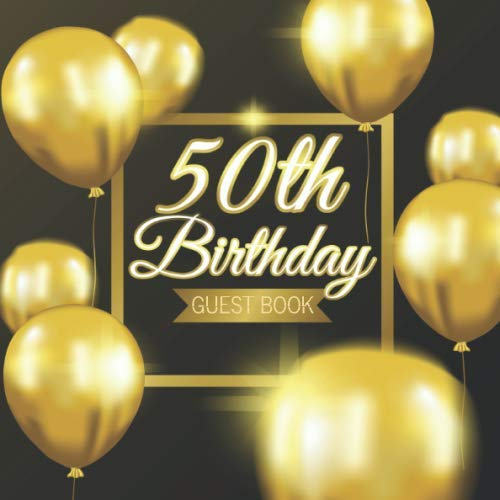50th Birthday Guest Book: Golden Balloons Black Background Theme Elegant Glossy Cover Place for a Photo Cream Color Paper 123 Pages Guest Sign in for ... for Best Wishes Messages from Family Friends