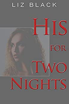 His for Two Nights: BDSM Erotica by [Black, Liz]