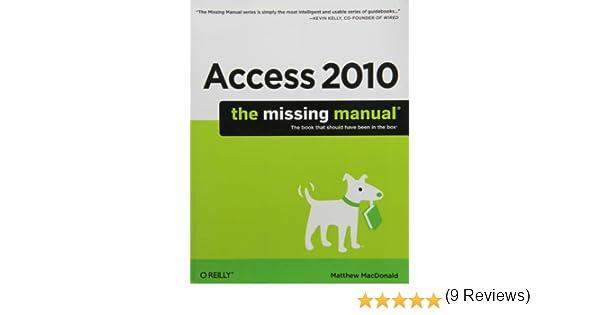 access 2010 the missing manual matthew macdonald database storage rh amazon ca Microsoft Access Microsoft Access