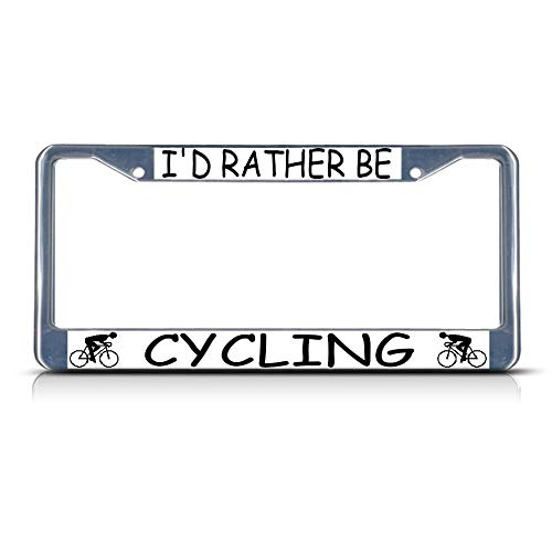 I'd Rather BE Cycling Metal Heavy Duty License Plate Frame Tag Border Perfect for Men Women Car garadge Decor -