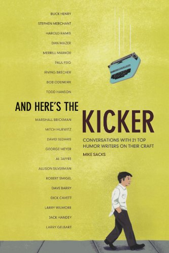 And Here's the Kicker: Conversations with 21 Top Humor...