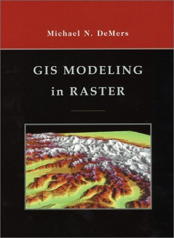 GIS Modeling in Raster by DeMers, Michael N.(August - Demers Gis