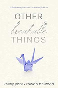 Other Breakable Things by [York, Kelley, Altwood, Rowan]