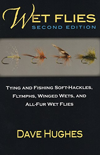 Wet Flies: Tying and Fishing Soft-Hackles, Flymphs, Winged Wets, and All-Fur Wet Flies