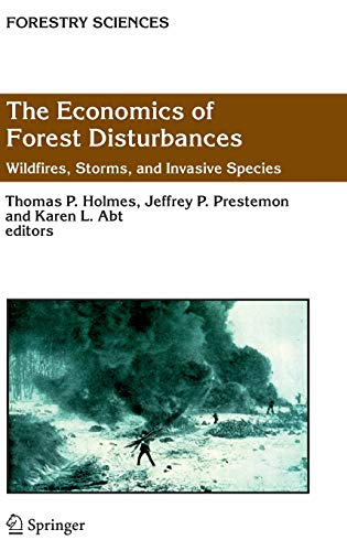 The Economics of Forest Disturbances: Wildfires, Storms, and Invasive Species (Forestry Sciences)
